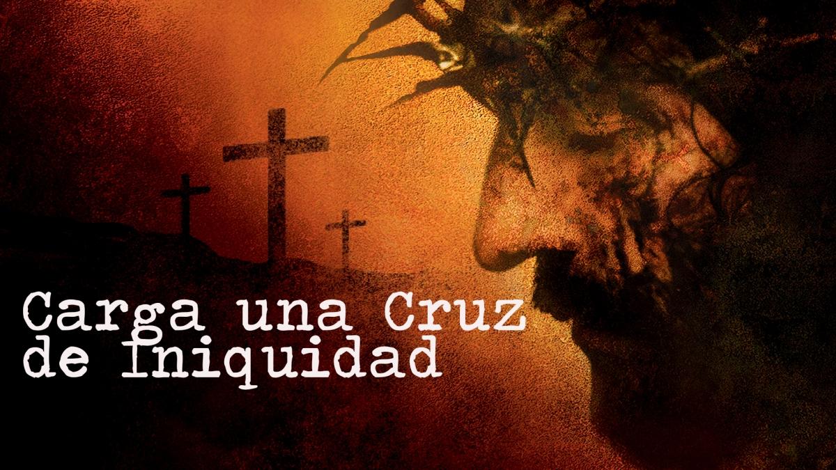 Carga una cruz de Iniquidad - Canción de la pasión y muerte de nuestro Señor Jesús.